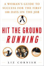 Hit the Ground Running: A Woman's Guide to Success for the First 100 Days on the Job